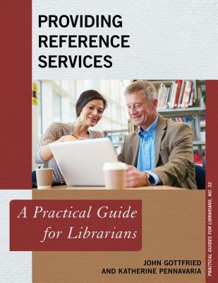 Providing Reference Services: A Practical Guide for Librarians - Gottfried, John, and Pennavaria, Katherine