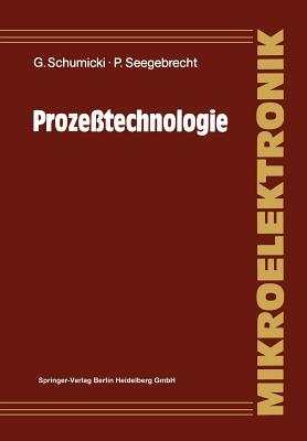 Proze?technologie: Fertigungsverfahren F?r Integrierte Mos-Schaltungen - Schumicki, G?nter, and B?ndgens, N, and Seegebrecht, Peter