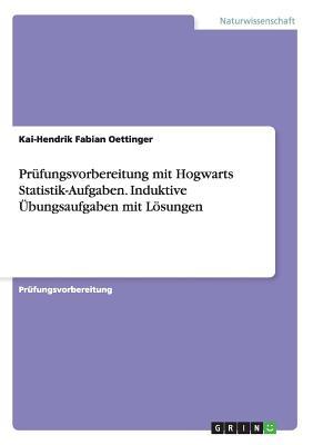Prufungsvorbereitung Mit Hogwarts Statistik-Aufgaben. Induktive Ubungsaufgaben Mit Losungen - Oettinger, Kai-Hendrik Fabian