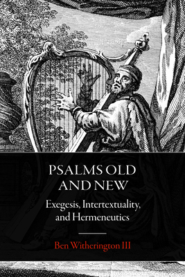Psalms Old and New: Exegesis, Intertextuality, and Hermeneutics - Witherington, Ben, III