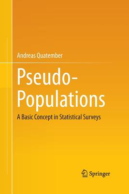 Pseudo-Populations: A Basic Concept in Statistical Surveys - Quatember, Andreas
