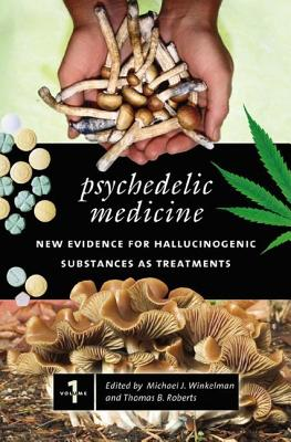Psychedelic Medicine [2 Volumes]: New Evidence for Hallucinogenic Substances as Treatments - Winkelman, Michael J (Editor), and Roberts, Thomas B, Ph.D. (Editor)