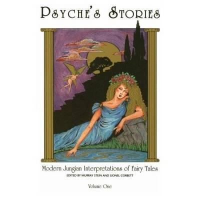 Psyche's Stories: v.1: Modern Jungian Interpretations of Fairy Tales - Stein, Murray (Editor), and Corbett, Lionel (Editor)