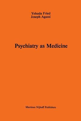 Psychiatry as Medicine: Contemporary Psychotherapies - Fried, A, and Agassi, J