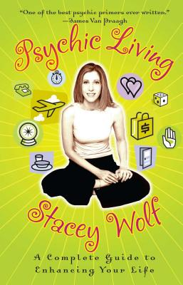 Psychic Living: A Complete Guide to Enhancing Your Life - Wolf, Stacey