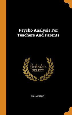 Psycho Analysis for Teachers and Parents - Freud, Anna