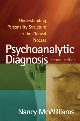 Psychoanalytic Diagnosis: Understanding Personality Structure in the Clinical Process - McWilliams, Nancy, PhD