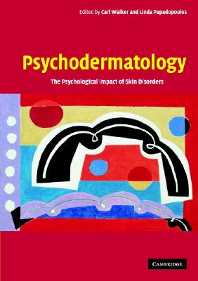 Psychodermatology: The Psychological Impact of Skin Disorders - Walker, Carl (Editor), and Papadopoulos, Linda, Dr. (Editor)
