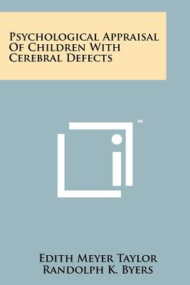 Psychological Appraisal of Children with Cerebral Defects - Taylor, Edith Meyer, and Byers, Randolph K (Foreword by)