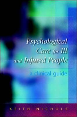 Psychological Care for Ill and Injured People: A Clinical Guide - Nichols, Keith