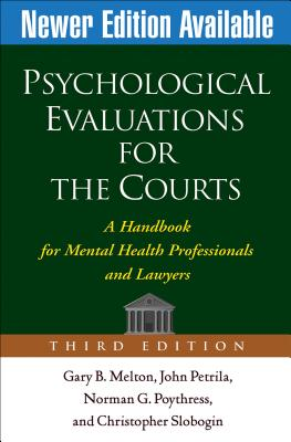 Psychological Evaluations for the Courts: A Handbook for Mental Health Professionals and Lawyers - Melton, Gary B, Dr., PhD, and Petrila, John, Jd, LLM, and Poythress, Norman G, PhD