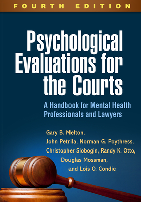 Psychological Evaluations for the Courts, Fourth Edition: A Handbook for Mental Health Professionals and Lawyers - Melton, Gary B., and Petrila, John, and Poythress, Norman G.