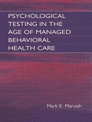 Psychological Testing in the Age of Managed Behavioral Health Care - Maruish, Mark E., and Nelson, E. Anne