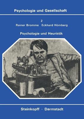 Psychologie Und Heuristik: Probleme Der Systematischen Effektivierung Von Erkenntnisprozessen - Bromme, R, and Homberg, E