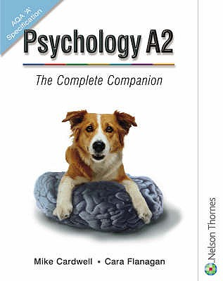 Psychology A2: The Complete Companion for AQA - Flanagan, Cara, and Cardwell, Mike