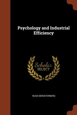 Psychology and Industrial Efficiency - Munsterberg, Hugo