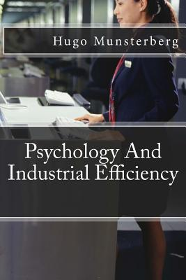 Psychology and Industrial Efficiency - Munsterberg, Hugo