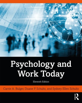 Psychology and Work Today - Bulger, Carrie A, and Schultz, Duane P, and Schultz, Sydney Ellen