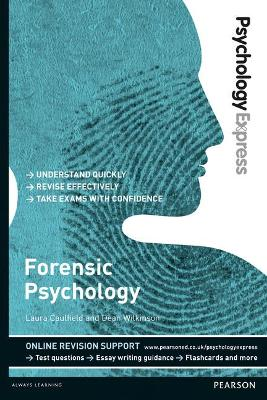 Psychology Express: Forensic Psychology (Undergraduate Revision Guide) - Caulfield, Laura, and Wilkinson, Dean