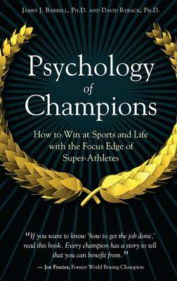 Psychology of Champions: How to Win at Sports and Life with the Focus Edge of Super-Athletes - Barrell, James J, and Ryback, David, and Howe, Gordie (Foreword by)