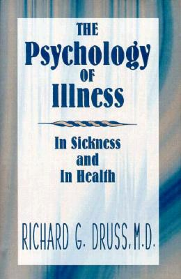 Psychology of Illness: In Sickness & in Health - Druss, Richard G, M.D.