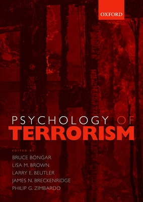 Psychology of Terrorism - Bongar, Bruce, PhD (Editor), and Brown, Lisa M (Editor), and Beutler, Larry E, PhD (Editor)