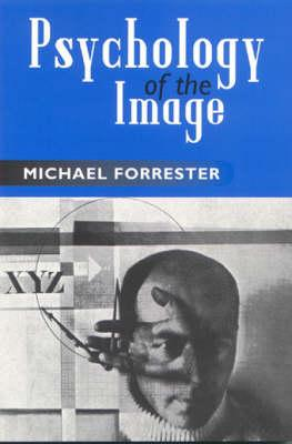Psychology of the Image - Forrester, Michael, Dr.