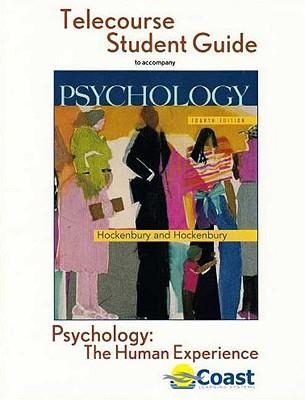 Psychology: The Human Experience Telecourse Guide: For Hockenbury/Hockenbury, Psychology, Fourth Edition - Hockenbury, Don, and Hockenbury, Sandra E