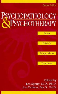 Psychopathology and Psychotherapy: From Dsm-IV Diagnosis to Treatment - Sperry, Len, M.D., PH.D. (Editor), and Carlson, Jon, Psy.D, Ed.D (Editor)