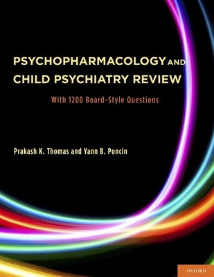 Psychopharmacology and Child Psychiatry Review: With 1200 Board-Style Questions - Thomas, Prakash, MD, and Poncin, Yann, MD