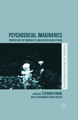 Psychosocial Imaginaries: Perspectives on Temporality, Subjectivities and Activism - Frosh, Stephen (Editor)
