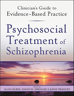Psychosocial Treatment of Schizophrenia - Rubin, Allen, and Springer, David W, and Trawver, Kathi