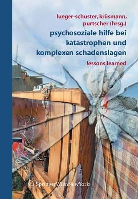 Psychosoziale Hilfe Bei Katastrophen Und Komplexen Schadenslagen: Lessons Learned - Lueger-Schuster, Brigitte (Editor)