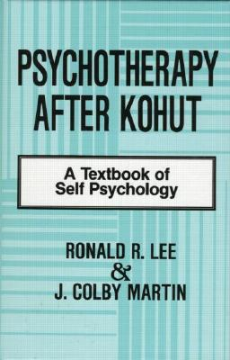 Psychotherapy After Kohut - Lee, Ronald R