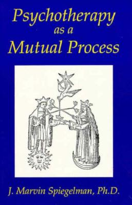 Psychotherapy as a Mutual Process - Spiegelman, J Marvin, Ph.D.