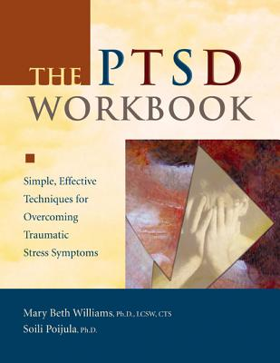 Ptsd Workbook - Williams, Mary Beth, PhD, Lcsw, Cts, and Poijula, Soili, PhD, and Nurmi, Lasse a (Foreword by)