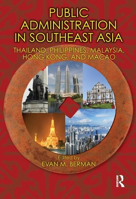 Public Administration in Southeast Asia: Thailand, Philippines, Malaysia, Hong Kong, and Macao - Berman, Evan M, Dr. (Editor)