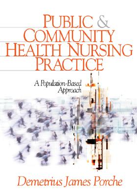 Public and Community Health Nursing Practice: A Population-Based Approach - Porche, Demetrius J