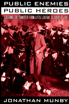 Public Enemies, Public Heroes: Screening the Gangster from Little Caesar to Touch of Evil - Munby, Jonathan, Professor
