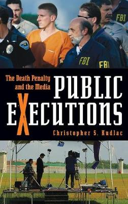 Public Executions: The Death Penalty and the Media - Kudlac, Christopher S