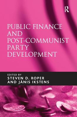 Public Finance and Post-Communist Party Development - Ikstens, Janis