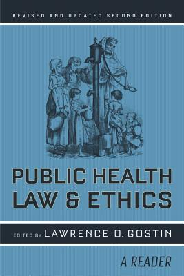 Public Health Law and Ethics: A Reader - Gostin, Lawrence O (Editor)