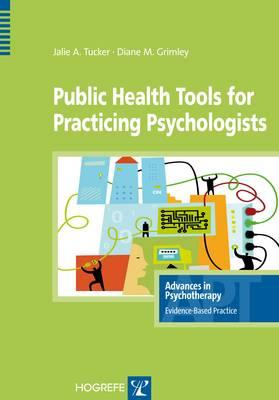 Public Health Tools for Practicing Psychologists - Tucker, J.A., and Grimley, D.M.