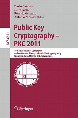 Public Key Cryptography -- PKC 2011: 14th International Conference on Practice and Theory in Public Key Cryptography, Taormina, Italy, March 6-9, 2011, Proceedings - Catalano, Dario (Editor), and Fazio, Nelly (Editor), and Gennaro, Rosario (Editor)