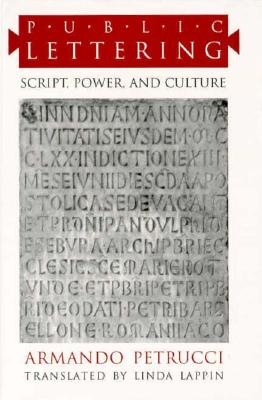 Public Lettering: Script, Power, and Culture - Petrucci, Armando, Professor, and Lappin, Linda (Translated by)