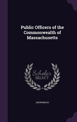 Public Officers of the Commonwealth of Massachusetts - Anonymous