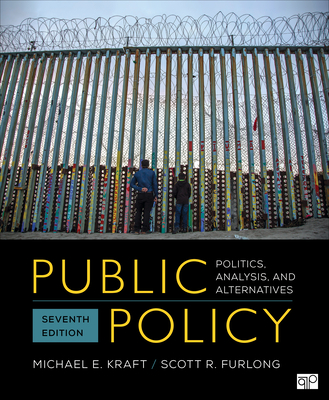 Public Policy: Politics, Analysis, and Alternatives - Kraft, Michael E, and Furlong, Scott R