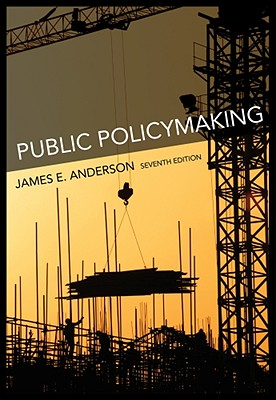 Public Policymaking: An Introduction - Anderson, James E