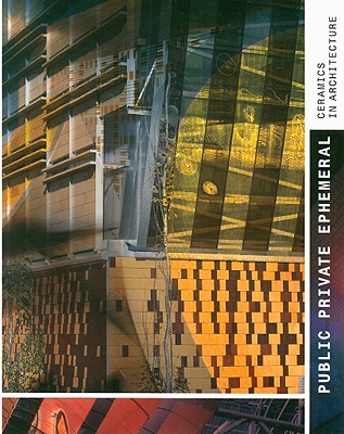 Public, Private, Ephemeral: Ceramics in Architecture - DelBene, Giacomo (Editor)