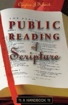 Public Reading of Scripture: A Handbook - Schmit, Clayton J